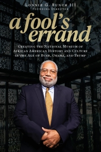 Copy of the book A Fool's Errand with a picture of Smithsonian Secretary Lonnie Bunch, on creating the National Museum of African American History and Culture