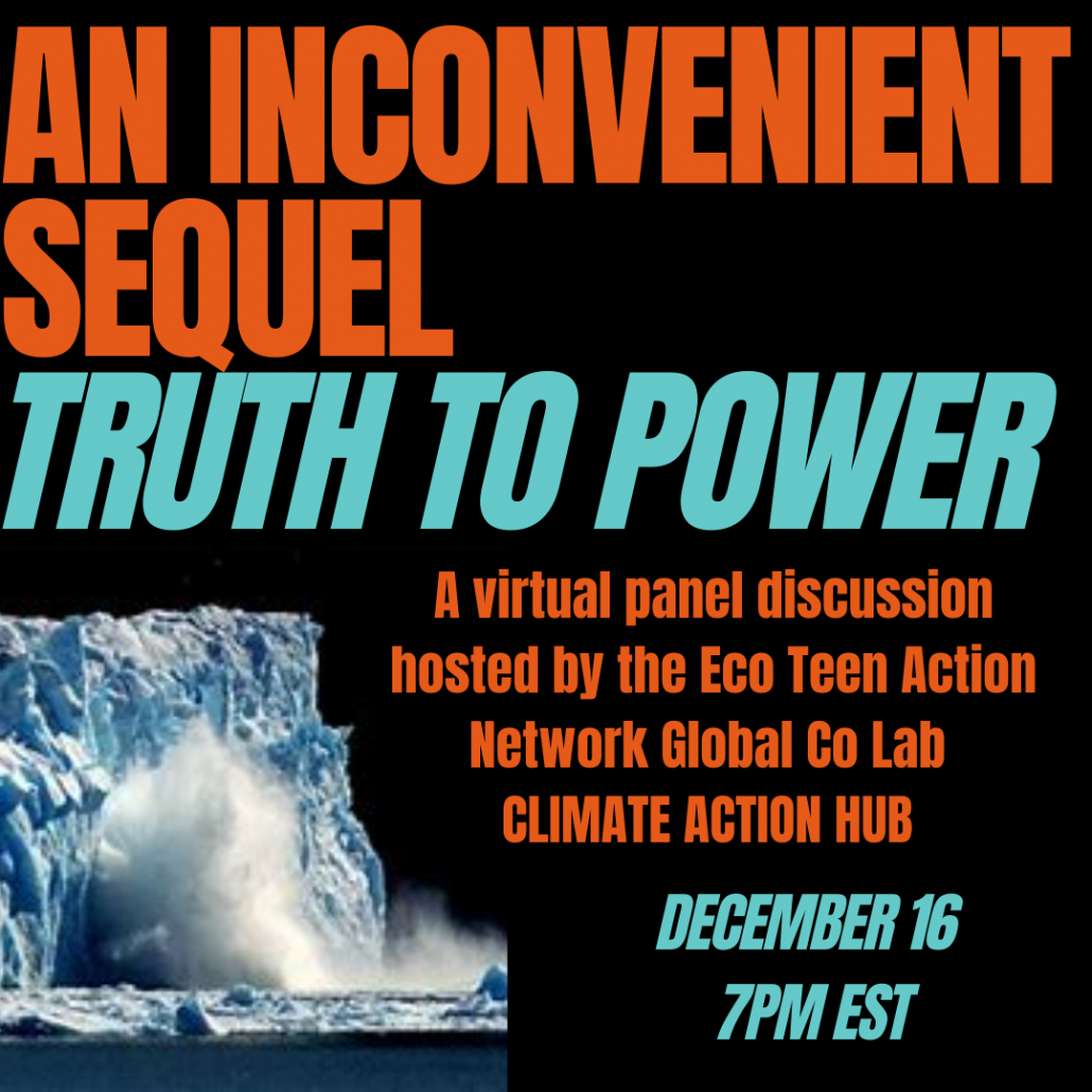 """A flyer that reads """"An inconvenient sequel: Truth to Power"""" a virtual panel discussion hosted by the Eco Teen Action Network"""